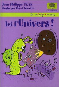 Ici, l'Univers Auteur : Jean-Philippe Uzan, illustré par Pascal Lemaître Editions : Le Pommier